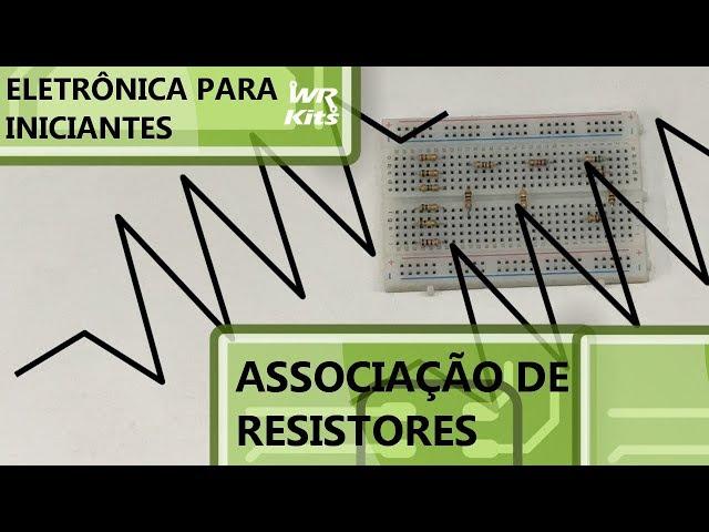 APRENDA ASSOCIAÇÃO DE RESISTORES | Eletrônica para Iniciantes #120