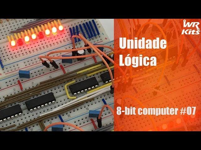 UNIDADE LÓGICA | 8-bit Computer #07
