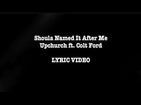 Shoulda Named It After Me by Upchurch (ft. Colt Ford) LYRIC VIDEO