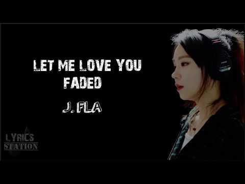 Lyrics: J.Fla - Let Me Love You, Faded Mashup