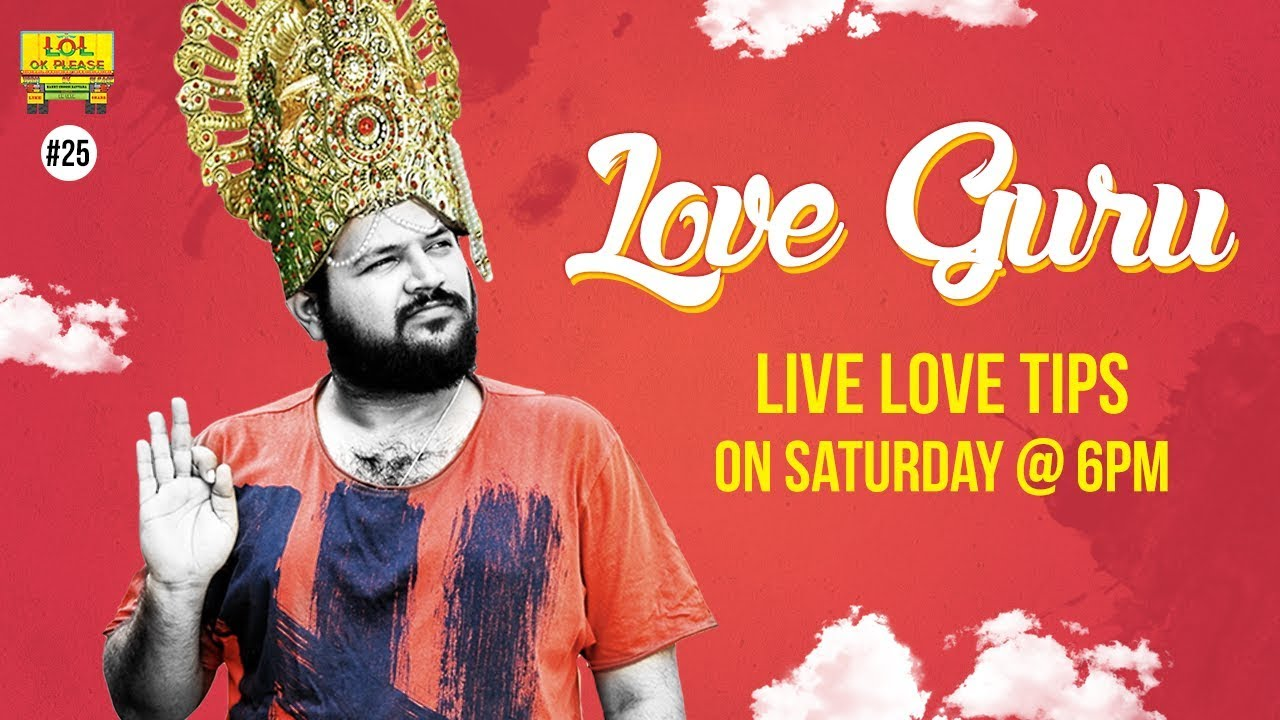 Love Guru || LIVE Love Tips on Saturday @ 6pm – Lol Ok Please