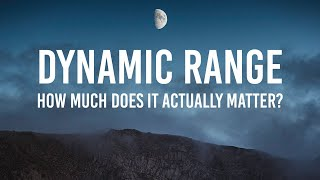 DYNAMIC RANGE isn't as important as you think...
