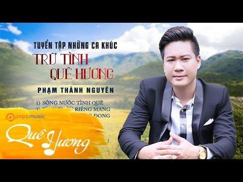 Album Tuyển Tập Những Ca Khúc Trữ Tình Quê Hương | Phạm Thành Nguyên