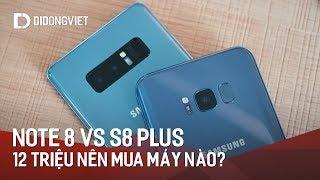 12 triệu, bạn sẽ chọn Galaxy Note 8 hay Galaxy S8 Plus?