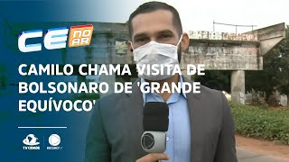 Camilo chama visita de Bolsonaro de 'grande equívoco'