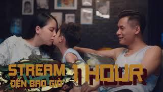 1 HOUR | STREAM ĐẾN BAO GIỜ - ĐỘ MIXI ft. BẠN SÁNG TÁC | OFFICIAL MUSIC VIDEO