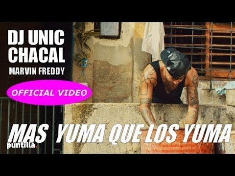 Chacal Ft. Marvin Freddy y Kayanco - Mas Yuma Que Los Yuma (Video Oficial)