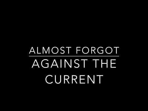 Almost Forgot - Against The Current Lyrics