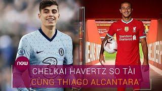 [Nhận định trận đấu] Chelsea Vs Liverpool: Kai Havertz so tài cùng Thiago Alcantara | VTC Now