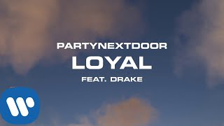 PARTYNEXTDOOR - Loyal (feat. Drake) [Official Audio]