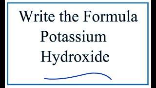 Writing the Formula for Potassium Hydroxide
