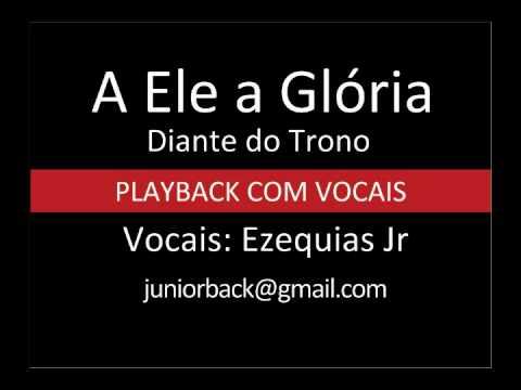Baixar A Ele a Glória - Diante do Trono - PB com vocais by Ezequias Jr.