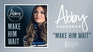 """Abby Anderson - """"Make Him Wait"""" (Official Audio)"""