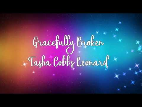 Gracefully Broken by Tasha Cobbs Leonard w/lyrics