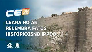 Ceará no Ar relembra fatos históricos no IPPOO