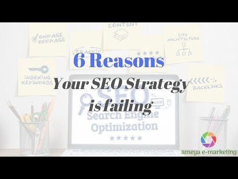 6 Reasons Your SEO Strategy is Failing | Ameya eMarketing | Digital Marketing Solutions