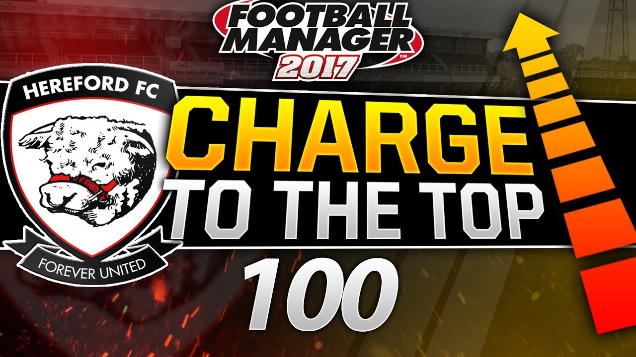 Charge to the Top - Episode 100: HOUR LONG SPECIAL! | Football Manager 2017