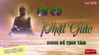NGHE ĐỂ TĨNH TÂM - Ca Cổ Phật Giáo Hay Nhất 2018   Tuyển Tập Nhạc Phật Giáo DỄ NGHE DỄ NGỦ