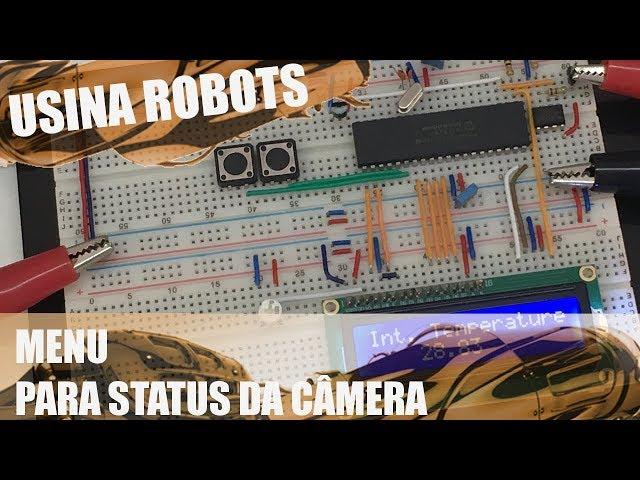 MENU PARA STATUS DA CÂMERA | Usina Robots US-2 #074