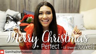 Merry X' Mas🎁🎄 & Perfect - Ed Sheeran [COVER] by Gam Wichayanee