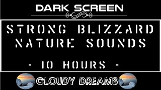 Strong Blizzard Nature Sounds 10 Hours | Meditation | Deep Sleep | Asmr | Dark Screen | Relaxation