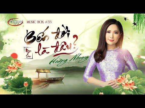 Hoàng Nhung - Bến Đời Là Đâu? | Music Box #33