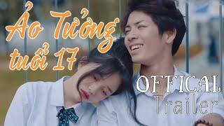 ẢO TƯỞNG TUỔI 17 | Trailer Offical