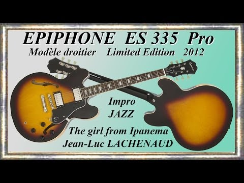 ES 335 Pro 2012 EPIPHONE by GIBSON Impro JAZZ BOSSA The  girl from Ipanema Jean Luc LACHENAUD