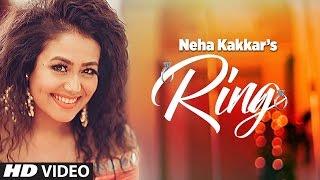 Ring – Neha Kakkar Video HD