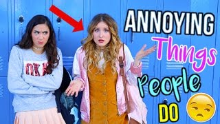 8 Annoying Things People Do!!