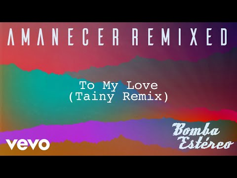 Bomba Estéreo - To My Love (Tainy Remix)[Audio]