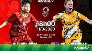 Trực Tiếp Nữ Việt Nam vs Nữ Australia | Trực Tiếp Bóng Đá hôm nay Olympic 2020 (18h ngày 11/3)