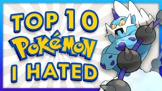 Top 10 Pokemon I Used To Hate