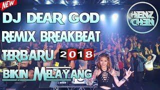 DJ DEAR GOD | DJ REMIX BREAKBEAT TERBARU 2018 BIKIN MELAYANG