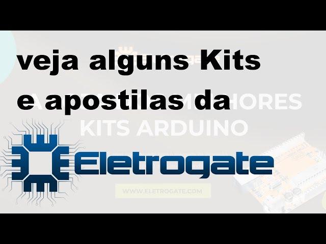 BAIXE APOSTILAS E CONHEÇA OS KITS DE ARDUINO DA ELETROGATE!