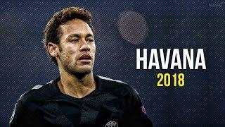 Neymar Jr ► Havana ● Skills & Goals 2017-2018 HD
