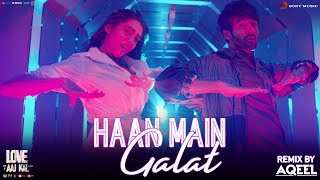 Haan Main Galat (Remix) – DJ Aqeel – Love Aaj Kal