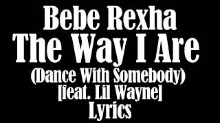 Bebe Rexha - The Way I Are (Dance With Somebody) [feat  Lil