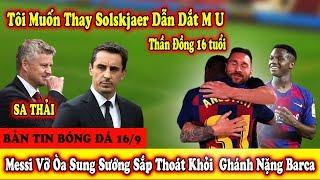 🔥Bản Tin Bóng Đá 16/9: M U Bất Ngờ Muốn S.a Thải Solskjaer | Messi Xác Nhận Tương Lai Ở  Barcelona