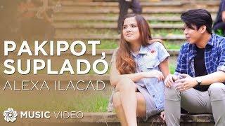 Alexa Ilacad - Pakipot, Suplado (Official Music Video)