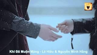 Khi Đã Muộn Màng - Lê Hiếu & Nguyễn Minh Hằng