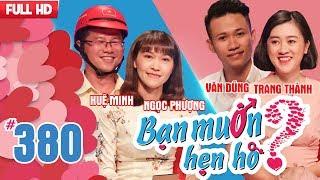 BẠN MUỐN HẸN HÒ | Tập 380 UNCUT | Huệ Minh - Ngọc Phượng | Văn Dũng - Trang Thành | 300418 💖