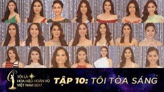 Tôi là Hoa Hậu Hoàn Vũ Việt Nam 2017 - Tập 10 - Tôi Tỏa Sáng | Miss Universe Vietnam