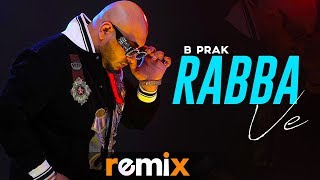 Rabba Ve Remix B Praak