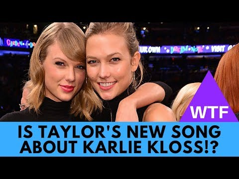 WTF! Taylor Swift's Song 'Dress' About Karlie Kloss (EVIDENCE)?!