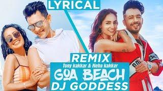 Goa Beach (Remix) – Tony Kakkar – Neha Kakkar – DJ Goddess Video HD