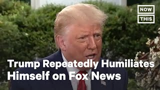 Trump Humiliates Himself Repeatedly in Interview with Fox News   NowThis