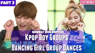 PART 3 || Kpop Boy Groups Dancing Girl Group Dances || WEEKLY IDOL EDITION