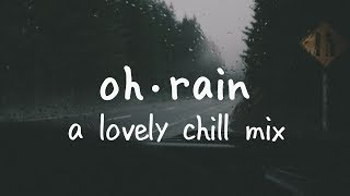 Oh Rain   A Lovely Chill Mix