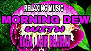 "|| RELAXING MUSIC : ""MORNING DEW"" WITH RAGA AHIR BHAIRAV || - YouTube"